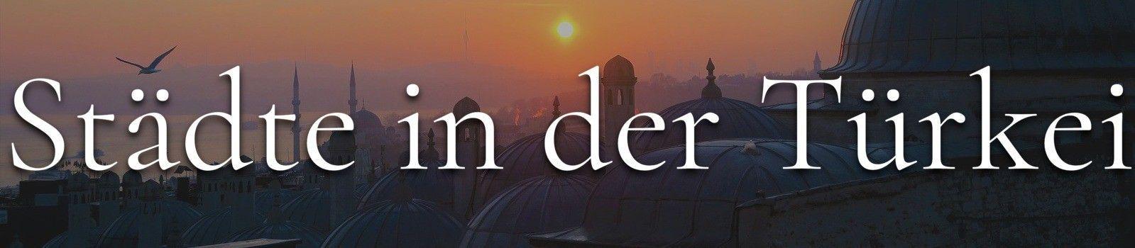 Türkei Städte
