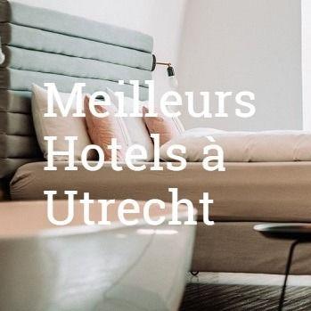 Meilleurs Hotels Utrecht